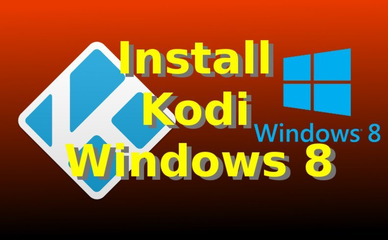 Step-by-Step Guide on How To Install Kodi WIndows 8