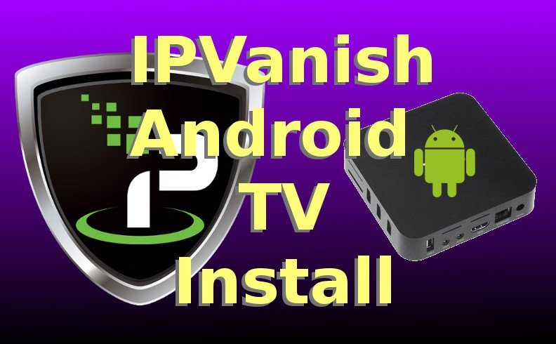 IPVanish Android TV Install Guide (Step-by-Step)