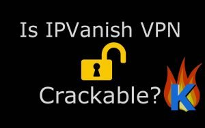 Does IPVanish Crack really work? Find out!