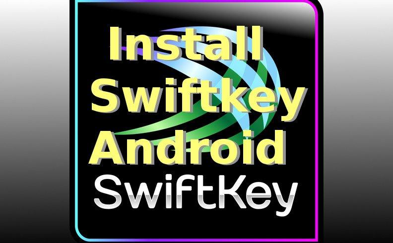 Install Swiftkey Android Tutorial
