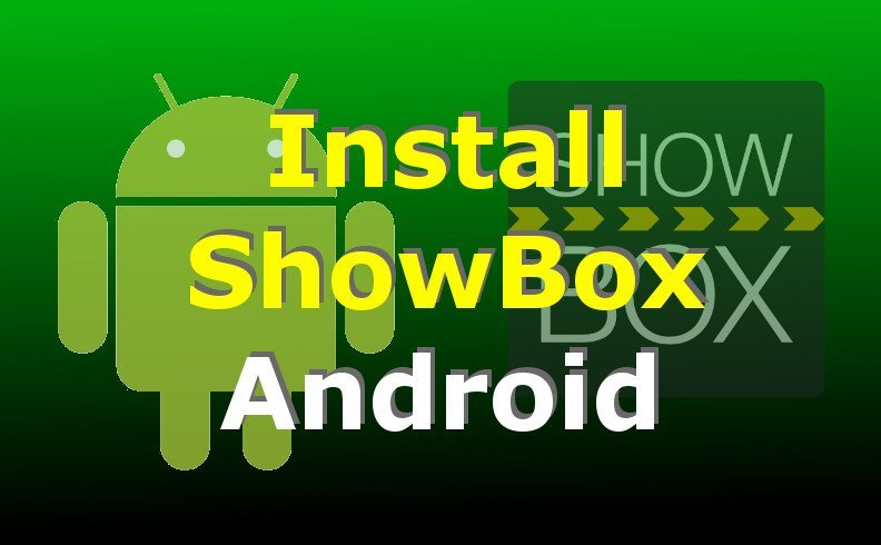 How to Install Showbox for Android in a Few Easy Steps!