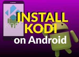 How to Install Kodi App for Android OS