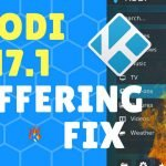 How to Fix Kodi 17.1 Buffering Issues Quickly and Easily