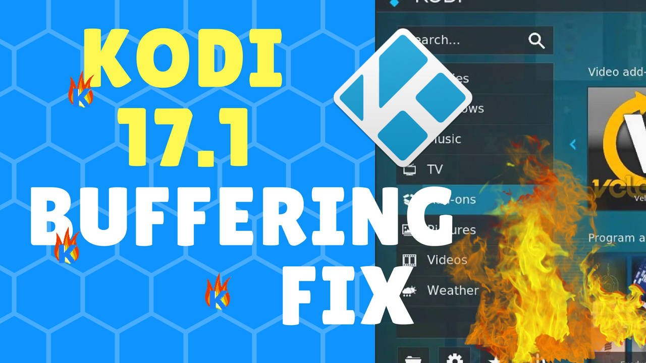 How to Fix Kodi 17.1 Buffering Issue Easily