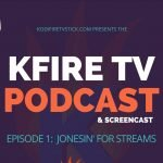 KFireTV Podcast Episode 1: Jonesin' for Streams