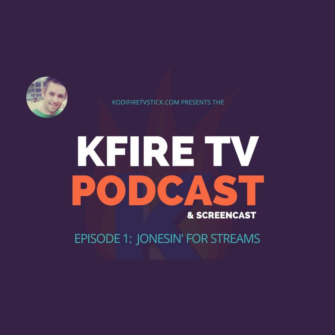 KFireTV Podcast: Episode 1 - Jonesin' for Streams | KFire TV